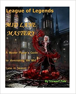 League Of Legends Mid Lane Mastery A Master Player S Guide To Dominating The Mid Lane In Season 7 Petr St 9781540799289 Amazon Com Books