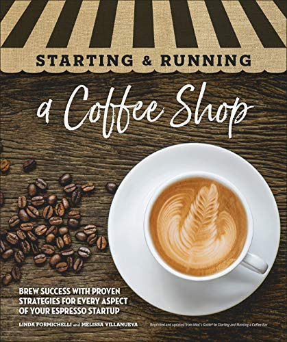 Starting & Running a Coffee Shop: Brew Success with Proven Strategies for Every Aspect of Your Espresso Startup by Linda Formichelli, Melissa Villanueva