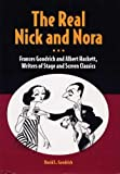 img - for The Real Nick and Nora: Frances Goodrich and Albert Hackett, Writers of Stage and Screen Classics book / textbook / text book