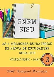 ENEM- SISU: AS 5 MELHORES ESTRATÉGIAS DE PROVA DE ESTUDANTES NOTA 1000 (COLEÇÃO ENEM Livro 3)