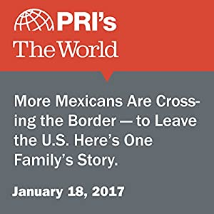 More Mexicans Are Crossing the Border — to Leave the U.S. Here's One Family's Story.