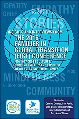 Insights and Interviews from the 2016 Families in Global Transition Conference: Moving Across Cultures: Bringing Empathy and Expertise to the Evolving Global Family