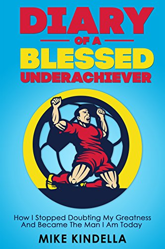 Diary Of A Blessed Underachiever: How I Stopped Doubting My Greatness And Became The Man I Am Today