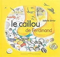 Le caillou de Ferdinand par Isabelle Simler