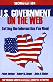 U. S. Government on the Web : Getting the Information You Need, Hernon, Peter and Dugan, Robert E., 156308886X