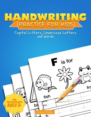 (Handwriting Practice for Kids: A Printing Practice Workbook - Capital & Lowercase Letter Tracing and Word Writing Practice for Kids Ages 3-5, Both ... Kindergarten (Handwriting Workbook) )