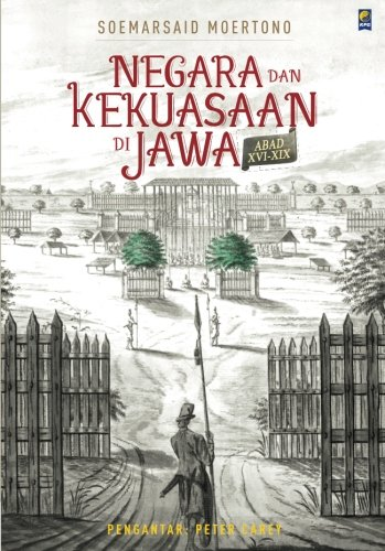 Negara dan Kekuasaan di Jawa Abad XVI-XIX (Indonesian Edition)