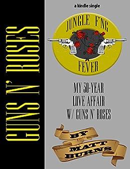 Jungle F'ng Fever: My 30-Year Love Affair w/ Guns N' Roses by [Burns, Matt]