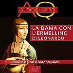 La dama con l'ermellino di Leonardo Da Vinci [Lady with an Ermine by Leonardo Da Vinci]: Audioquadro [Audio Painting] | Federica Melis