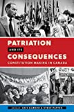 Patriation and Its Consequences: Constitution Making in Canada