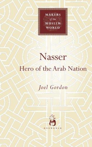 Nasser: Hero of the Arab Nation (Makers of the Muslim World)