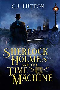 Sherlock Holmes and the Time Machine: Book #2 in the Confidential Files of Dr. John H. Watson