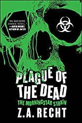 Plague of the Dead: The Morningstar Saga (Z.A. Recht's Morningstar Strain)