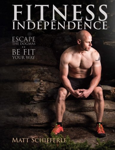 Fitness Independence: Escape the Fads and Be Fit Your Way (The Red Delta Project) (Volume 1)