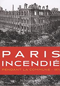 Paris incendié : Pendant la Commune - 1871 par Patrice de Moncan