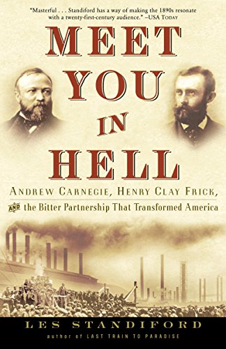Meet You in Hell: Andrew Carnegie, Henry Clay Frick, and the Bitter Partnership That Transformed America cover