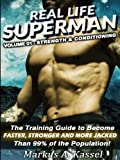 Real Life Superman: the Training Guide to Become Faster, Stronger and More Jacked than 99% of the Population: Volume 01 - Strength & Conditioning (Volume 1)