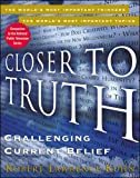 Closer to Truth: Challenging Current Belief