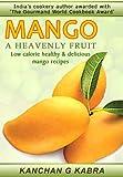 MANGO - A HEAVENLY FRUIT Low Calorie, Healthy & Delicious Mango Recipes