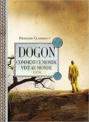 Livres gratuits en ligne Dogon, comment ce monde vint au monde : Cosmogonie des Dogons du Mali pdf, epub