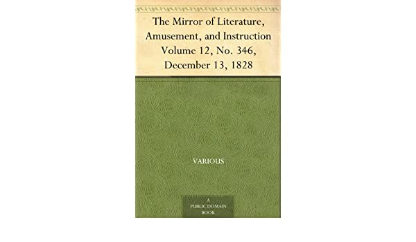 The Mirror of Literature, Amusement, and Instruction : Volume 12, No. 346, December 13, 1828