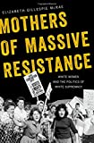 "Elizabeth McRae, ""Mothers of Massive Resistance: White Women and the Politics of White Supremacy"" (Oxford UP, 2017)"
