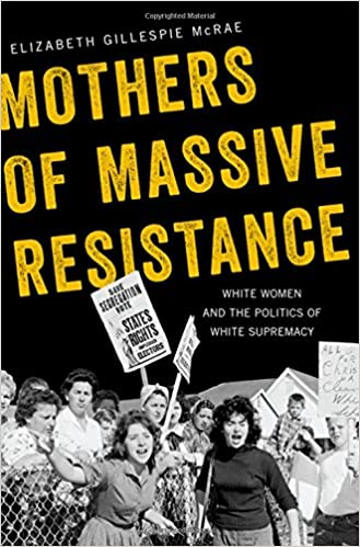 cover image, Mothers of Massive Resistance: White Women and the Politics of White Supremacy