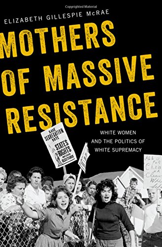 (Mothers of Massive Resistance: White Women and the Politics of White Supremacy)