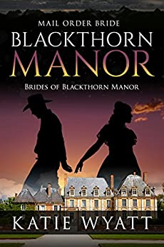 Mail Order Bride: Blackthorn Manor: Western Historical Romance (Brides of Blackthorn Manor Book 0) by [Wyatt, Katie]