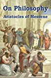 On Philosophy : The Best Classical Survey of Epistemology, Aristocles of Messene, 1941667007