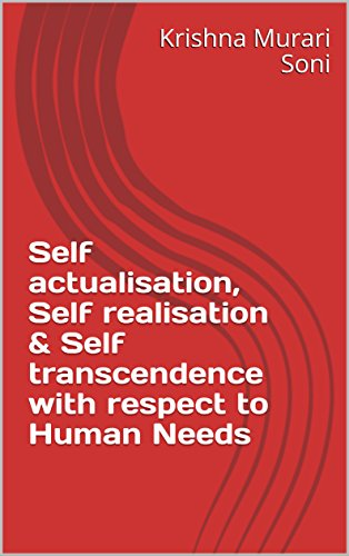 Self actualisation, Self realisation  &  Self transcendence  with respect to Human Needs: (Modified Maslow's Concept)