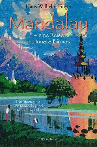 Mandalay - eine Reise ins Innere Birmas: Die Biographie von Mandalay und Mandalay Hill
