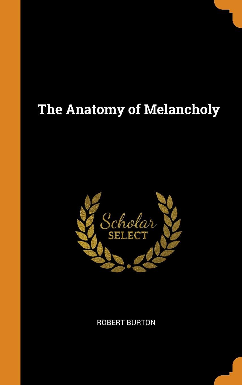 The Anatomy Of Melancholy Robert Burton 9780341978527 Amazon