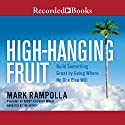 High-Hanging Fruit: Build Something Great by Going Where No One Else WIll Audiobook by Mark Rampolla Narrated by Mark Rampolla