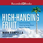 High-Hanging Fruit: Build Something Great by Going Where No One Else WIll | Mark Rampolla
