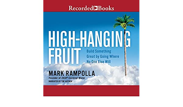 High Hanging Fruit Build Something Great By Going Where No One Else