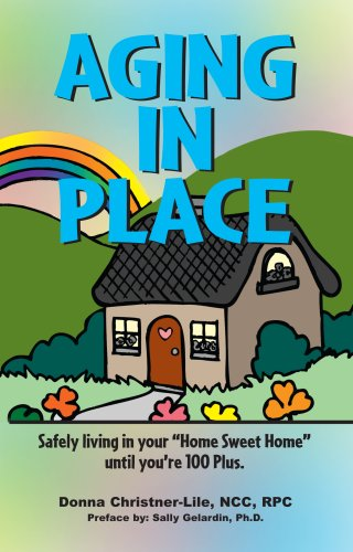 """Aging In Place, Safely living in your """"Home Sweet Home"""" until your 100 Plus."""