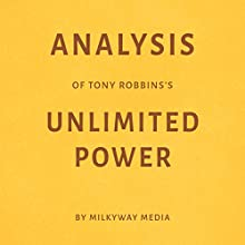 Analysis of Tony Robbins's Unlimited Power by Milkyway Media | Livre audio Auteur(s) :  Milkyway Media Narrateur(s) : Susan Murphy
