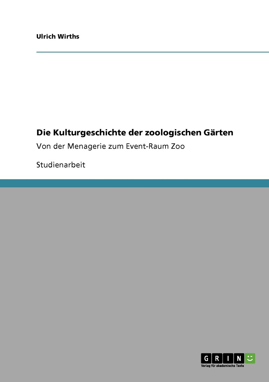 Die Kulturgeschichte der zoologischen Gärten: Von der Menagerie zum Event-Raum Zoo