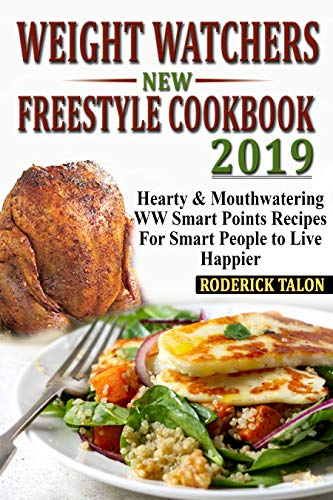 Weight Watchers  New Freestyle  Cookbook 2019: Hearty & Mouthwatering  WW Smart Points Recipes For Smart People to Live Happier by Roderick Talon