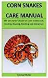 Corn Snakes Care Manual: The pet owner's Guide on Corn Snakes care, Feeding, Housing, Handling and interaction