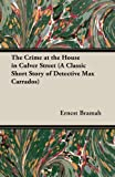The Crime at the House in Culver Street, Ernest Bramah, 1473304989