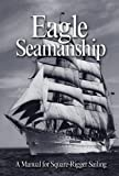 Eagle Seamanship: A Manual for Square-Rigger Sailing, Capt. Eric C. Jones USCG, Lt. Christopher Nolan USCG, 1591146313