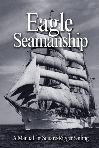 Eagle Seamanship, 4th Edition: A Manual for Square-Rigger Sa