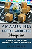 img - for Amazon FBA: A Retail Arbitrage Blueprint: A Guide to the Secret Business of Retail Arbitrage book / textbook / text book