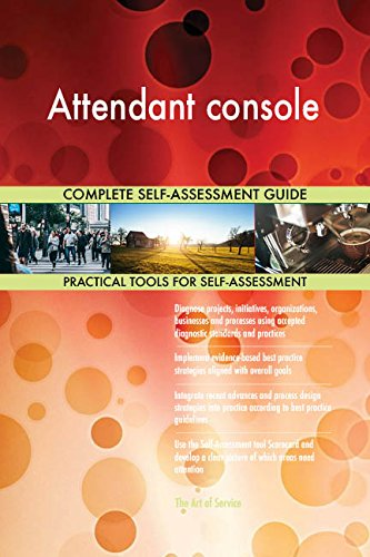 Attendant console All-Inclusive Self-Assessment - More than 680 Success Criteria, Instant Visual Insights, Comprehensive Spreadsheet Dashboard, Auto-Prioritized for Quick Results