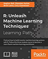 R: Unleash Machine Learning Techniques Front Cover