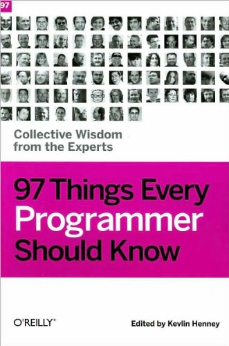 K.Henney's97 Things Every Programmer Should Know(97 Things Every Programmer Should Know: Collective Wisdom from the Experts) [Paperback]2010) by O'Reilly Media;