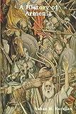 A History of Armenia, Vahan M. Kurkjian, 1604447710
