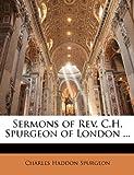 Sermons of Rev C H Spurgeon of London, Charles H. Spurgeon, 1146690835